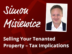 Selling Your Tenanted Property - Tax Implications - Simon Misiewicz